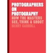 A picture of abrams and chronicle books Photographers on Photography Book – Henry Carroll