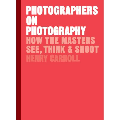 abrams and chronicle books Photographers on Photography Book - Henry Carroll