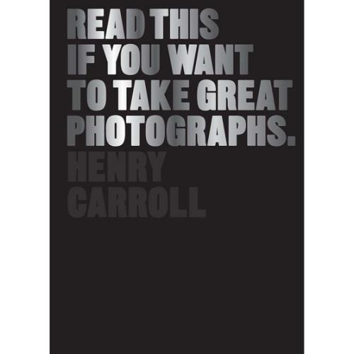 abrams&chronicle books Read This if Your Want to Take Great Photographs Book – Henry Carroll