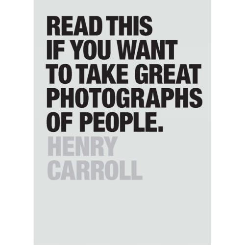 abrams and chronicle books Read This if You Want to Take Great Photographs of People Book - Henry Carroll